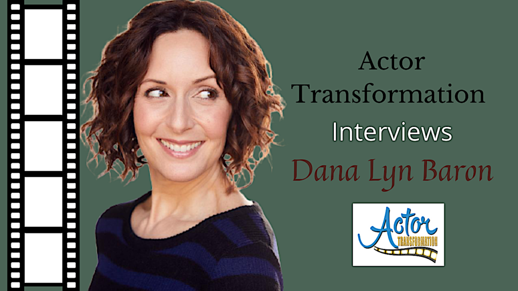 Dana-Lyn-Baron-Actor-Transformation-Interview